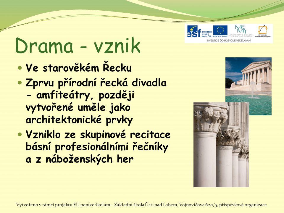 Drama - vznik VVe starověkém Řecku ZZprvu přírodní řecká divadla - amfiteátry, později vytvořené uměle jako architektonické prvky VVzniklo ze sk