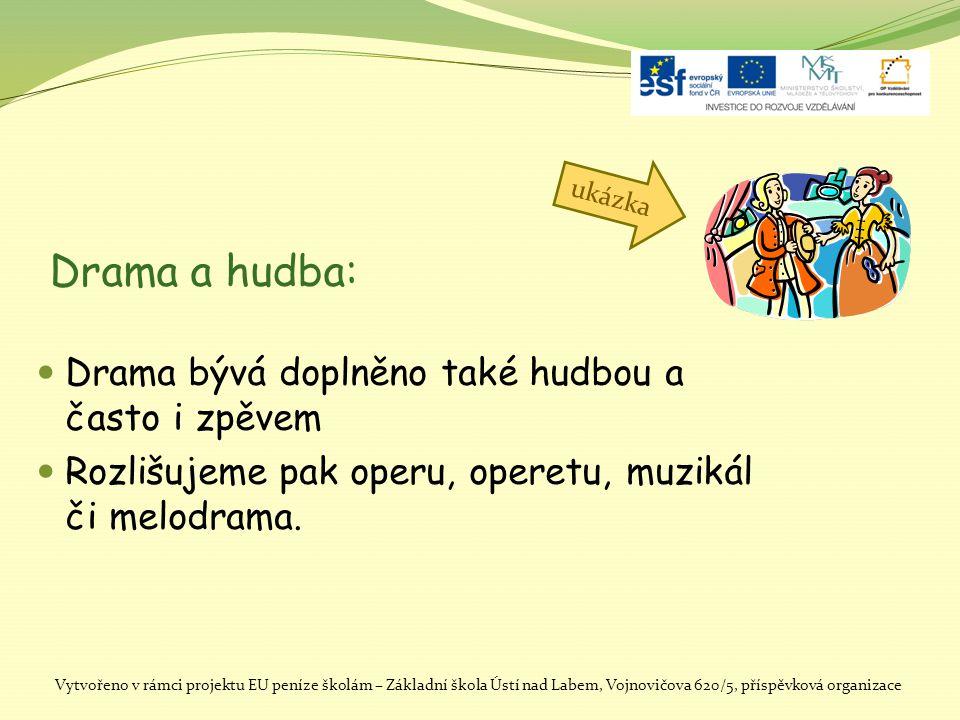 Drama a hudba: DDrama bývá doplněno také hudbou a často i zpěvem RRozlišujeme pak operu, operetu, muzikál či melodrama. Vytvořeno v rámci projektu