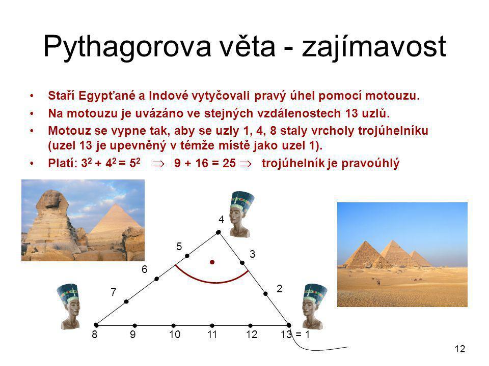 12 Pythagorova věta - zajímavost •Staří Egypťané a Indové vytyčovali pravý úhel pomocí motouzu.
