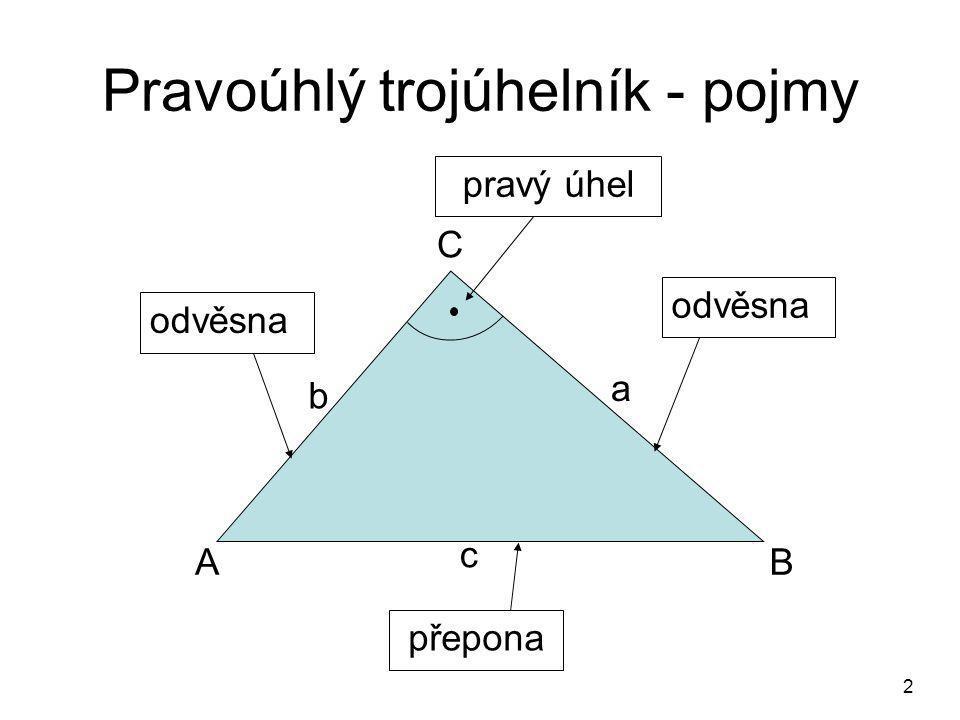 2 Pravoúhlý trojúhelník - pojmy odvěsna přepona A C B a b c pravý úhel odvěsna