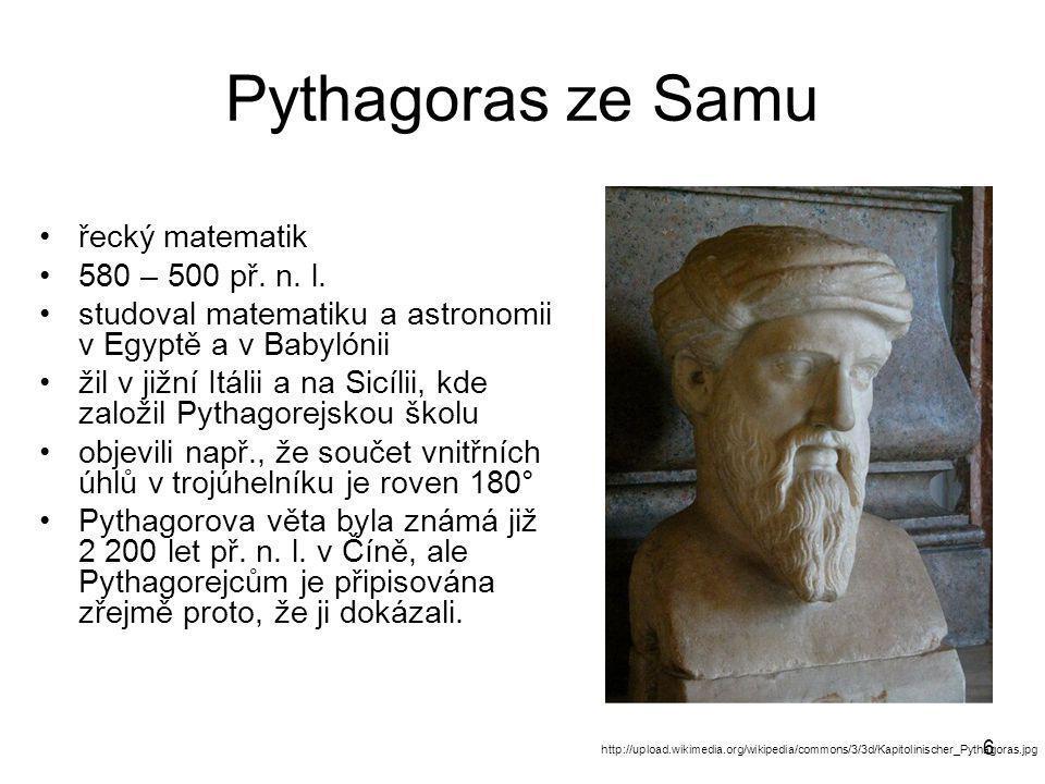 6 Pythagoras ze Samu •řecký matematik •580 – 500 př.