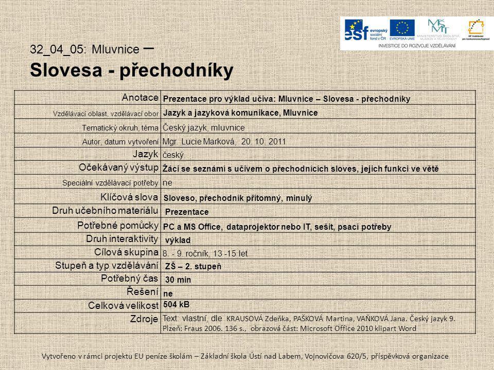 32_04_05: Mluvnice – Slovesa - přechodníky Anotace Prezentace pro výklad učiva: Mluvnice – Slovesa - přechodníky Vzdělávací oblast, vzdělávací obor Jazyk a jazyková komunikace, Mluvnice Tematický okruh, téma Český jazyk, mluvnice Autor, datum vytvoření Mgr.