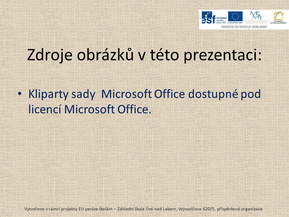 Zdroje obrázků v této prezentaci: • Kliparty sady Microsoft Office dostupné pod licencí Microsoft Office. Vytvořeno v rámci projektu EU peníze školám