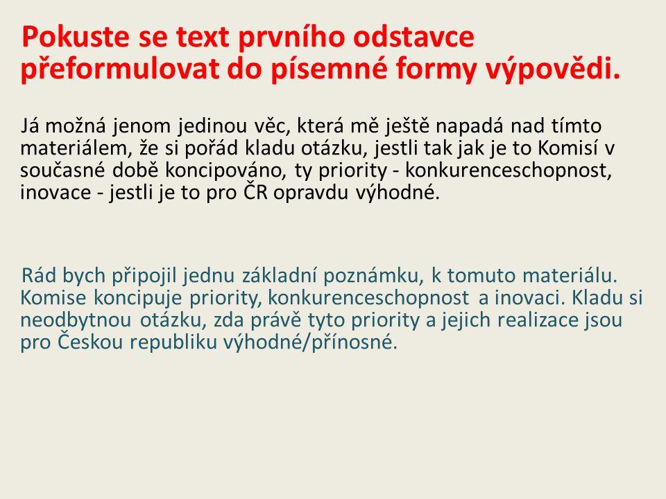 Pokuste se text prvního odstavce přeformulovat do písemné formy výpovědi. Já možná jenom jedinou věc, která mě ještě napadá nad tímto materiálem, že s