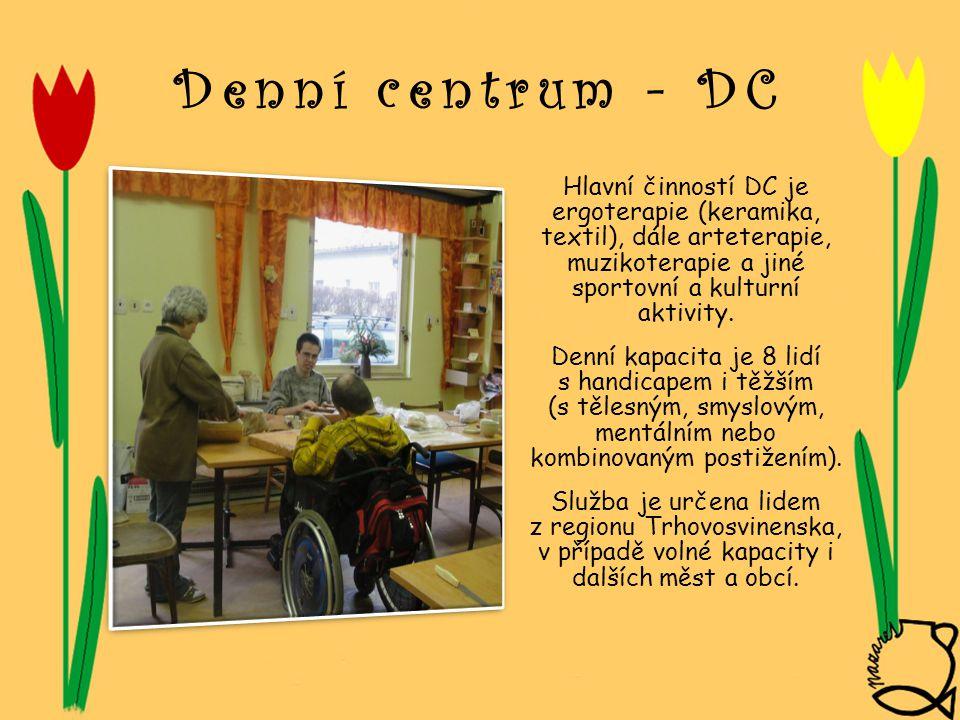 Denní centrum - DC Hlavní činností DC je ergoterapie (keramika, textil), dále arteterapie, muzikoterapie a jiné sportovní a kulturní aktivity. Denní k