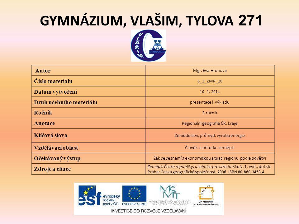 GYMNÁZIUM, VLAŠIM, TYLOVA 271 Autor Mgr. Eva Hronová Číslo materiálu 6_3_ZMP_20 Datum vytvoření 10. 1. 2014 Druh učebního materiálu prezentace k výkla