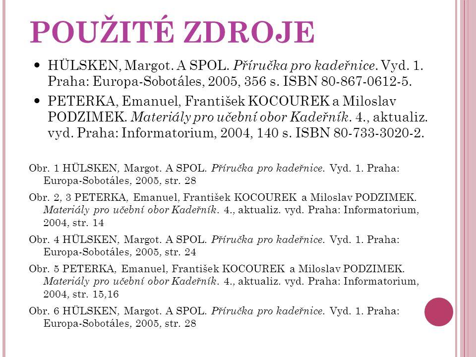 POUŽITÉ ZDROJE  HÜLSKEN, Margot. A SPOL. Příručka pro kadeřnice. Vyd. 1. Praha: Europa-Sobotáles, 2005, 356 s. ISBN 80-867-0612-5.  PETERKA, Emanuel