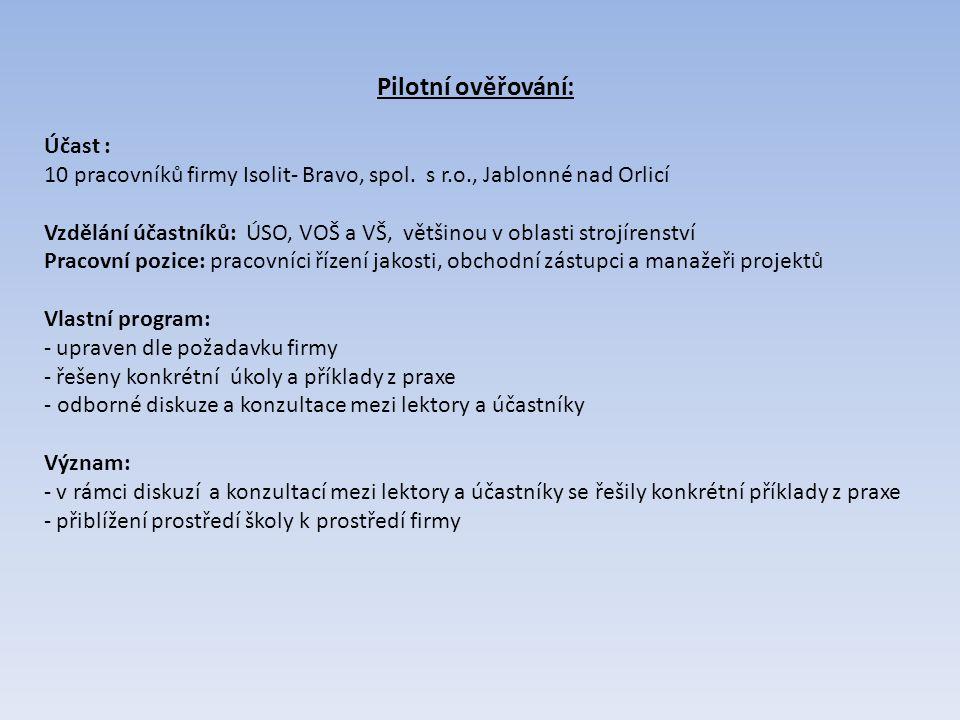 Pilotní ověřování: Účast : 10 pracovníků firmy Isolit- Bravo, spol. s r.o., Jablonné nad Orlicí Vzdělání účastníků: ÚSO, VOŠ a VŠ, většinou v oblasti