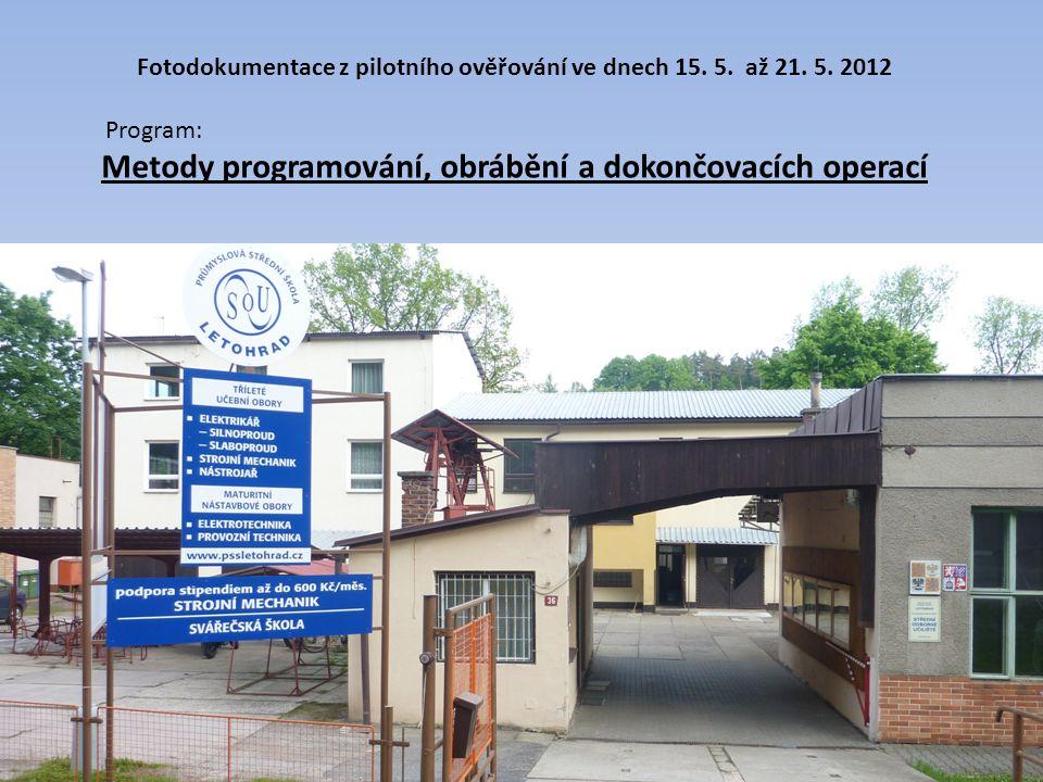 Fotodokumentace z pilotního ověřování ve dnech 15. 5. až 21. 5. 2012 Program: Metody programování, obrábění a dokončovacích operací