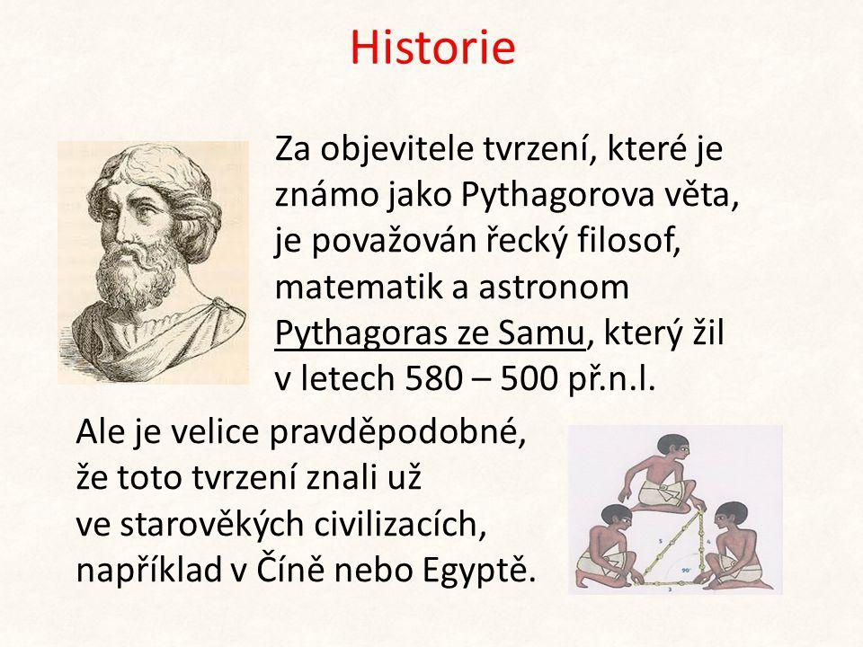 Historie Za objevitele tvrzení, které je známo jako Pythagorova věta, je považován řecký filosof, matematik a astronom Pythagoras ze Samu, který žil v