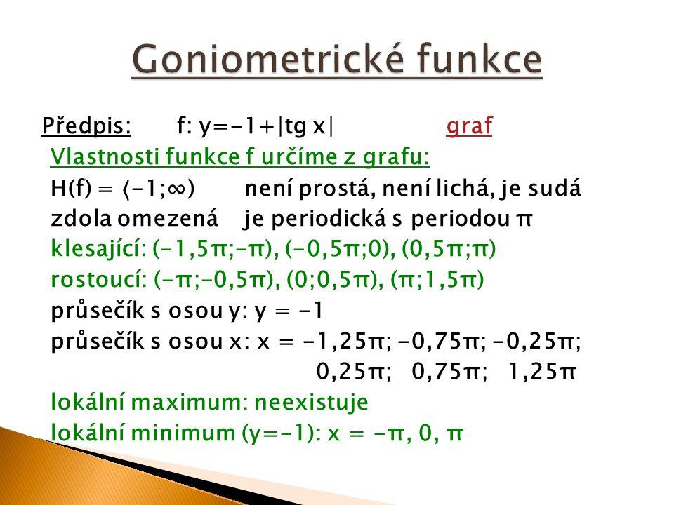 Předpis:f: y=-1+∣tg x∣grafgraf Vlastnosti funkce f určíme z grafu: H(f) = -1;∞)není prostá, není lichá, je sudá zdola omezenáje periodická s periodou
