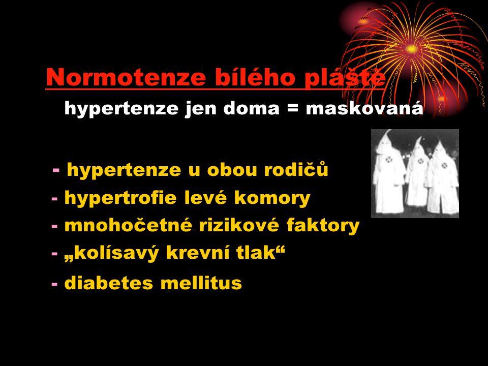 """Normotenze bílého pláště hypertenze jen doma = maskovaná - hypertenze u obou rodičů - hypertrofie levé komory - mnohočetné rizikové faktory - """"kolísav"""