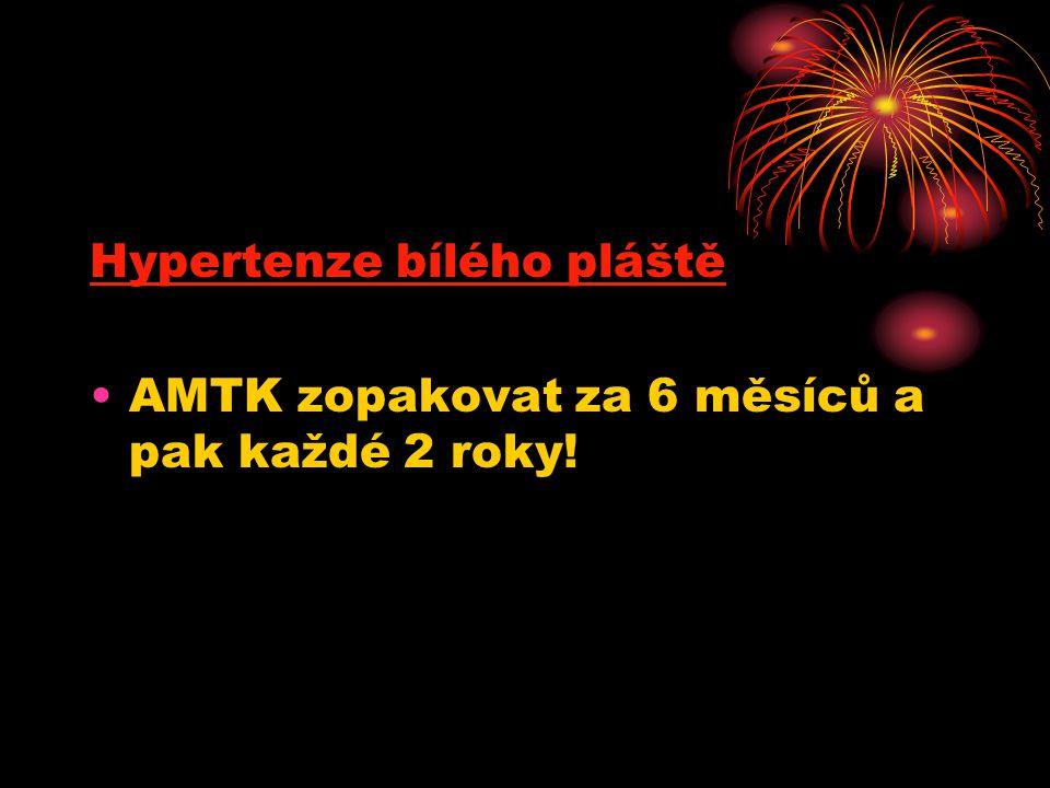 Hypertenze bílého pláště •AMTK zopakovat za 6 měsíců a pak každé 2 roky!