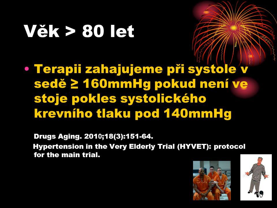 Věk > 80 let •Terapii zahajujeme při systole v sedě ≥ 160mmHg pokud není ve stoje pokles systolického krevního tlaku pod 140mmHg Drugs Aging. 201 0 ;1