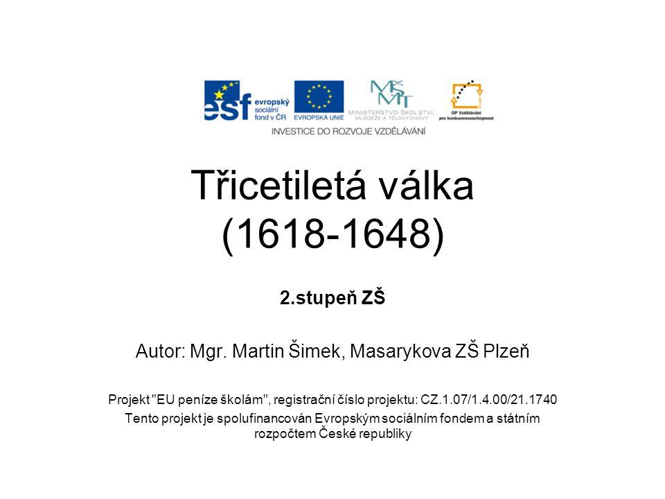 Třicetiletá válka (1618-1648) 2.stupeň ZŠ Autor: Mgr. Martin Šimek, Masarykova ZŠ Plzeň Projekt