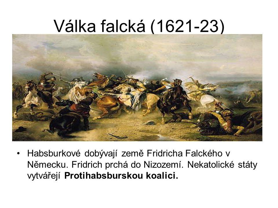 Válka falcká (1621-23) •Habsburkové dobývají země Fridricha Falckého v Německu. Fridrich prchá do Nizozemí. Nekatolické státy vytvářejí Protihabsbursk
