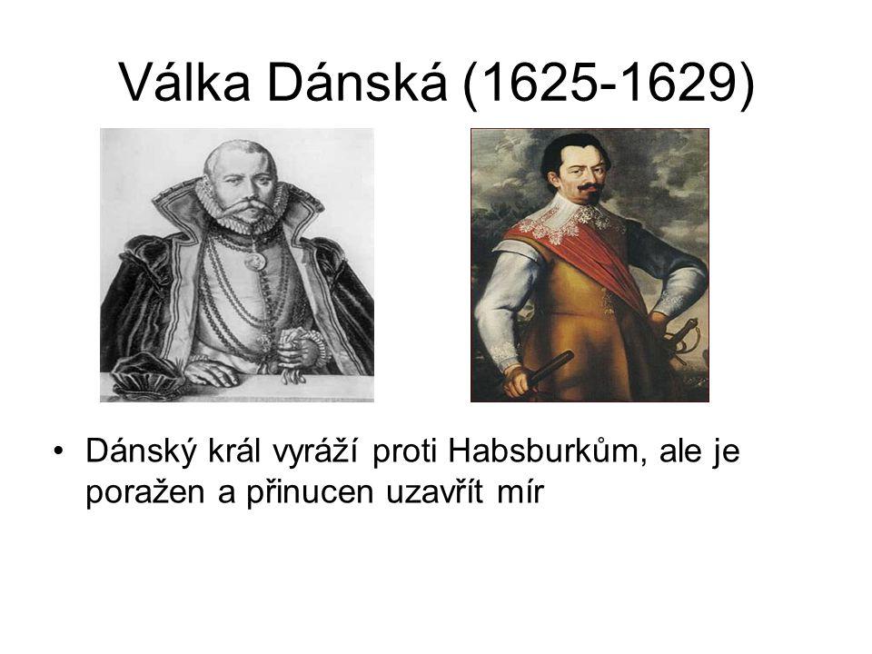 Válka Dánská (1625-1629) •Dánský král vyráží proti Habsburkům, ale je poražen a přinucen uzavřít mír