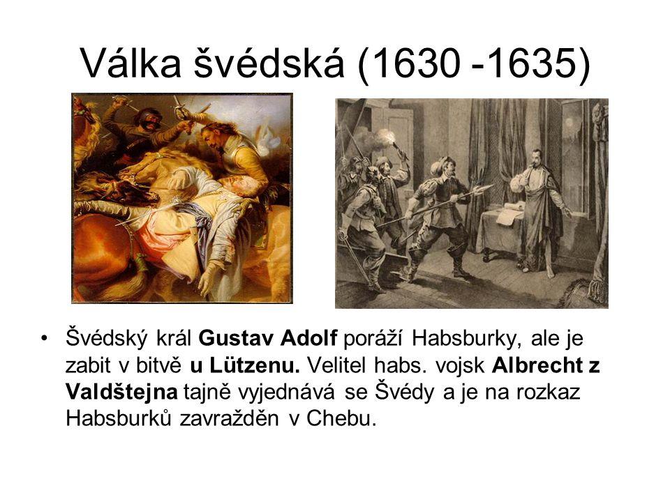 Válka švédsko-francouzská (1635- 1648) •Francie vedená kardinálem Richelieu podpoří Švédy v boji proti Habsburkům a válka se protahuje do úplného vyčerpání válčících stran