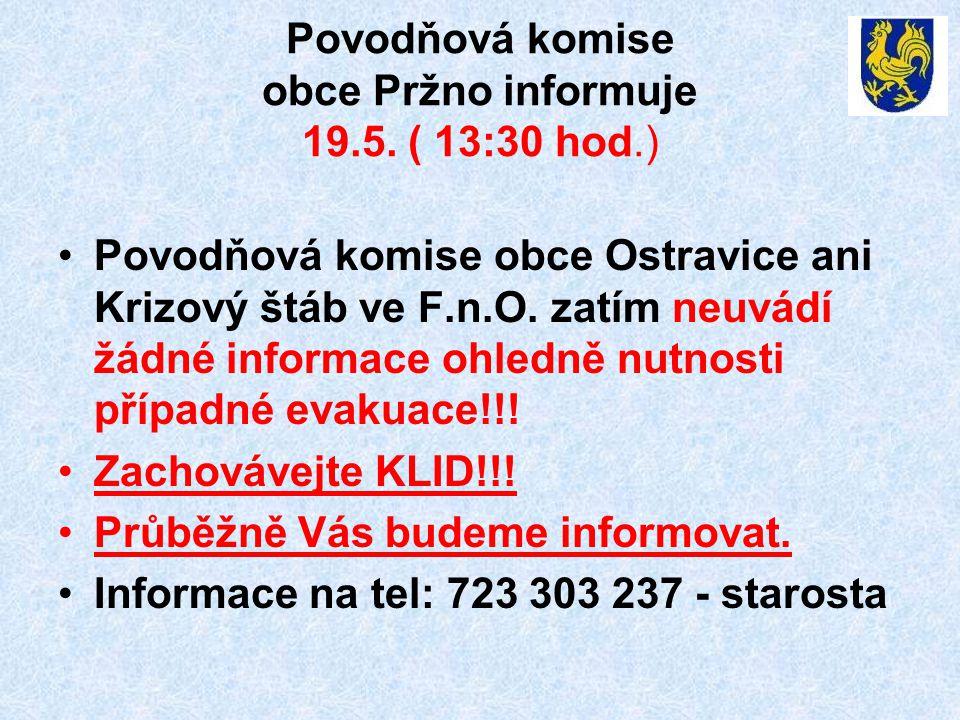 Povodňová komise obce Pržno informuje 19.5. ( 13:30 hod.) •Povodňová komise obce Ostravice ani Krizový štáb ve F.n.O. zatím neuvádí žádné informace oh