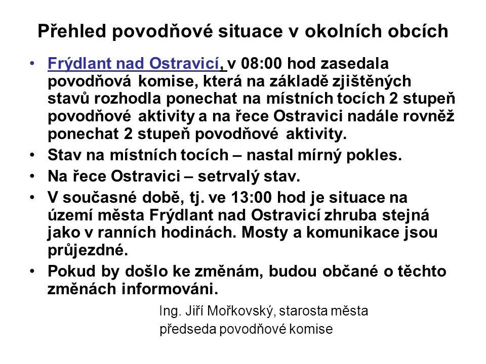 Přehled povodňové situace v okolních obcích •Frýdlant nad Ostravicí, v 08:00 hod zasedala povodňová komise, která na základě zjištěných stavů rozhodla