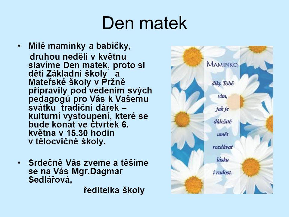 Den matek •Milé maminky a babičky, druhou neděli v květnu slavíme Den matek, proto si děti Základní školy a Mateřské školy v Pržně připravily pod vede