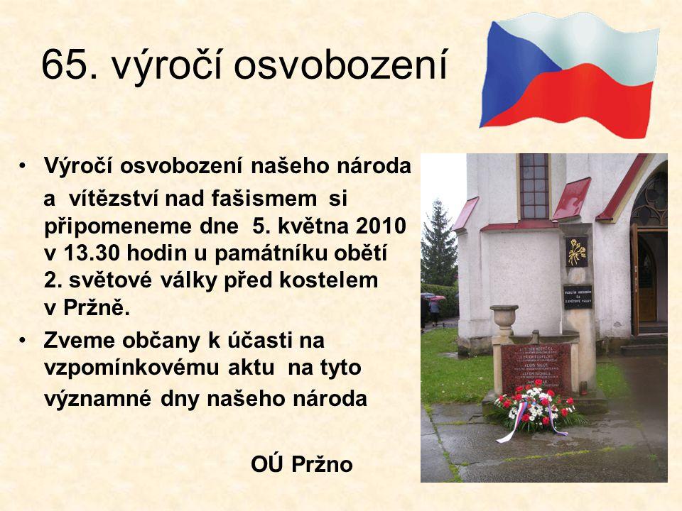 65. výročí osvobození •Výročí osvobození našeho národa a vítězství nad fašismem si připomeneme dne 5. května 2010 v 13.30 hodin u památníku obětí 2. s