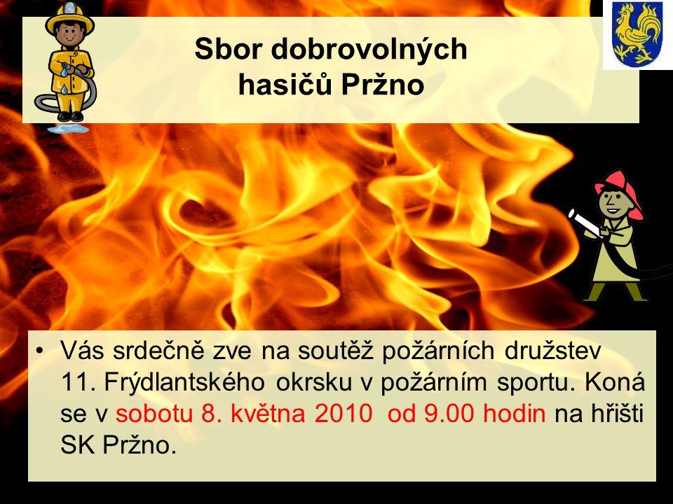Sbor dobrovolných hasičů Pržno •Vás srdečně zve na soutěž požárních družstev 11. Frýdlantského okrsku v požárním sportu. Koná se v sobotu 8. května 20