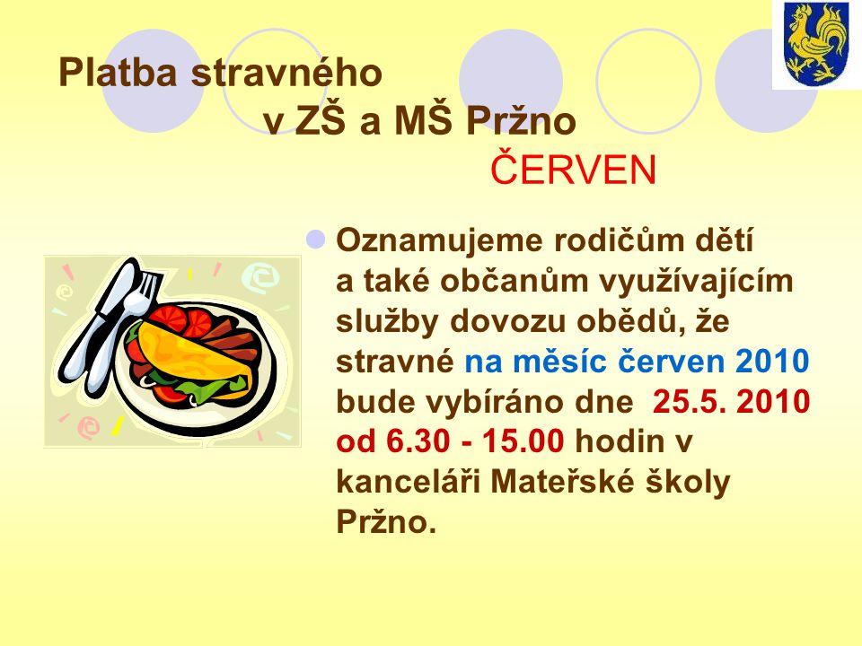 Platba stravného v ZŠ a MŠ Pržno ČERVEN  Oznamujeme rodičům dětí a také občanům využívajícím služby dovozu obědů, že stravné na měsíc červen 2010 bud