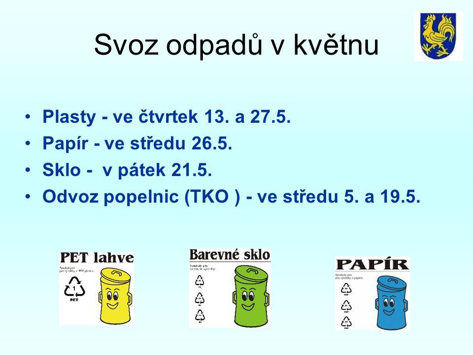 Svoz odpadů v květnu •Plasty - ve čtvrtek 13. a 27.5. •Papír - ve středu 26.5. •Sklo - v pátek 21.5. •Odvoz popelnic (TKO ) - ve středu 5. a 19.5.