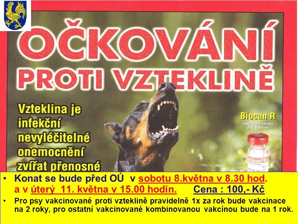 •Konat se bude před OÚ v sobotu 8.května v 8.30 hod. a v úterý 11. května v 15.00 hodin. Cena : 100,- Kč •Pro psy vakcinované proti vzteklině pravidel