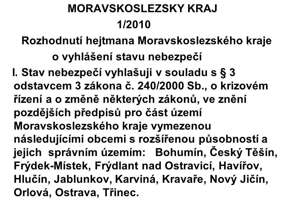 MORAVSKOSLEZSKY KRAJ 1/2010 Rozhodnutí hejtmana Moravskoslezského kraje o vyhlášení stavu nebezpečí I. Stav nebezpečí vyhlašuji v souladu s § 3 odstav