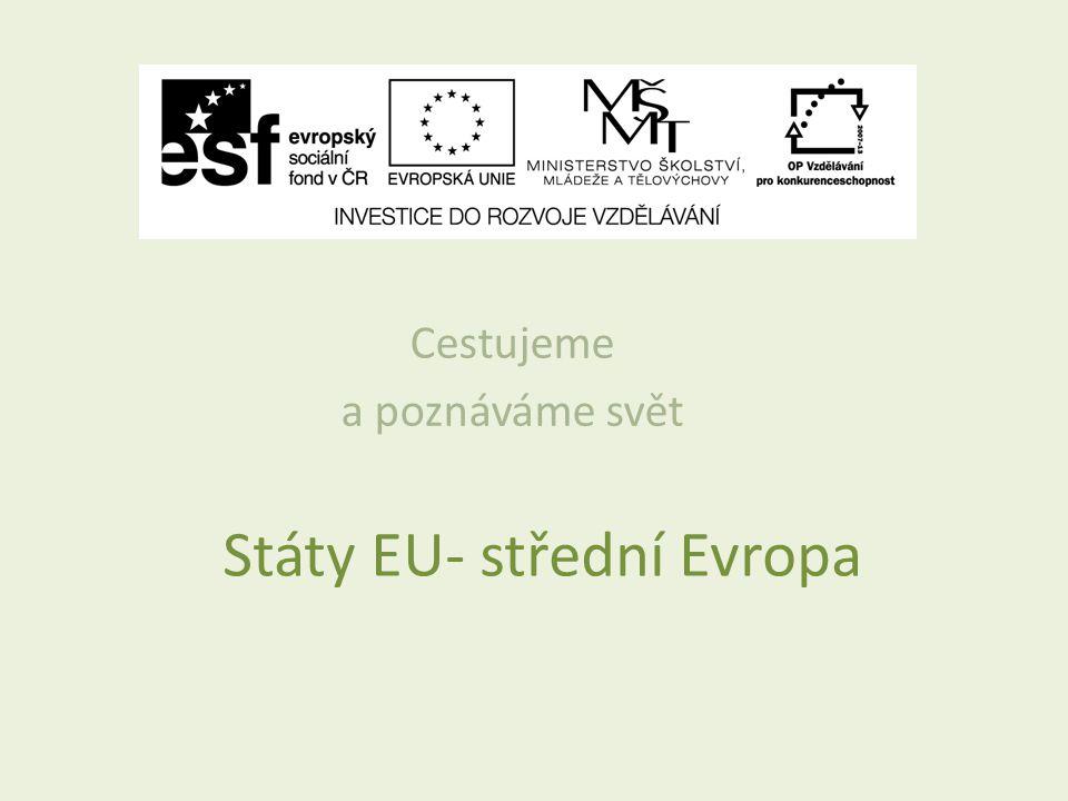 Státy EU- střední Evropa Cestujeme a poznáváme svět