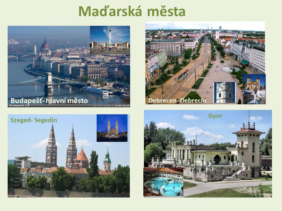 Budapešť- hlavní město Debrecen- Debrecín Szeged- Segedin Gyor Maďarská města