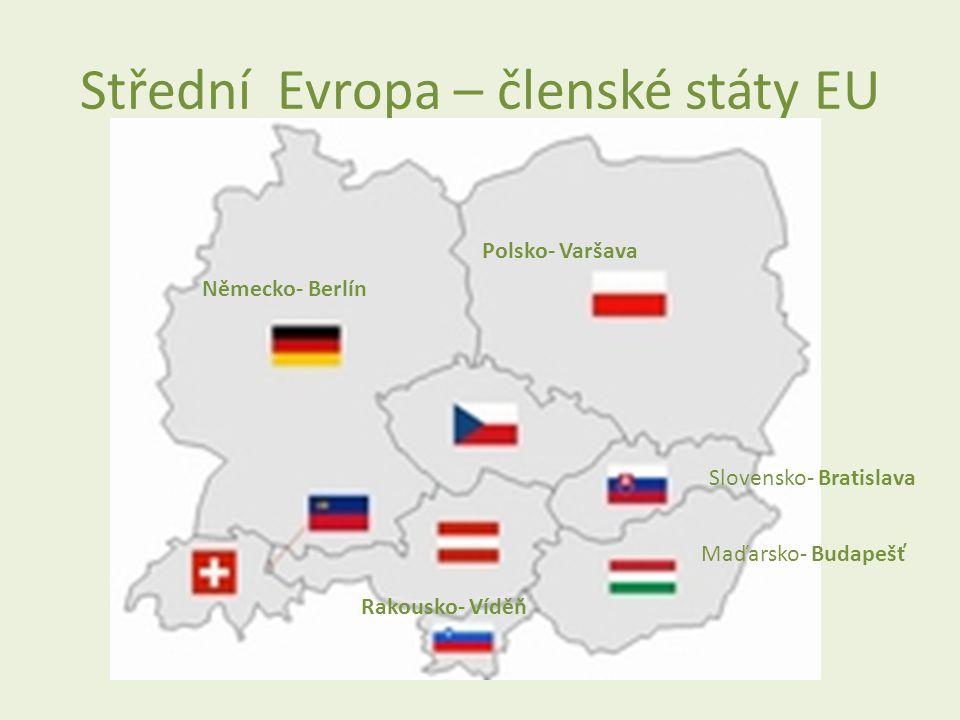 Střední Evropa – členské státy EU Německo- Berlín Polsko- Varšava Slovensko- Bratislava Rakousko- Víděň Maďarsko- Budapešť
