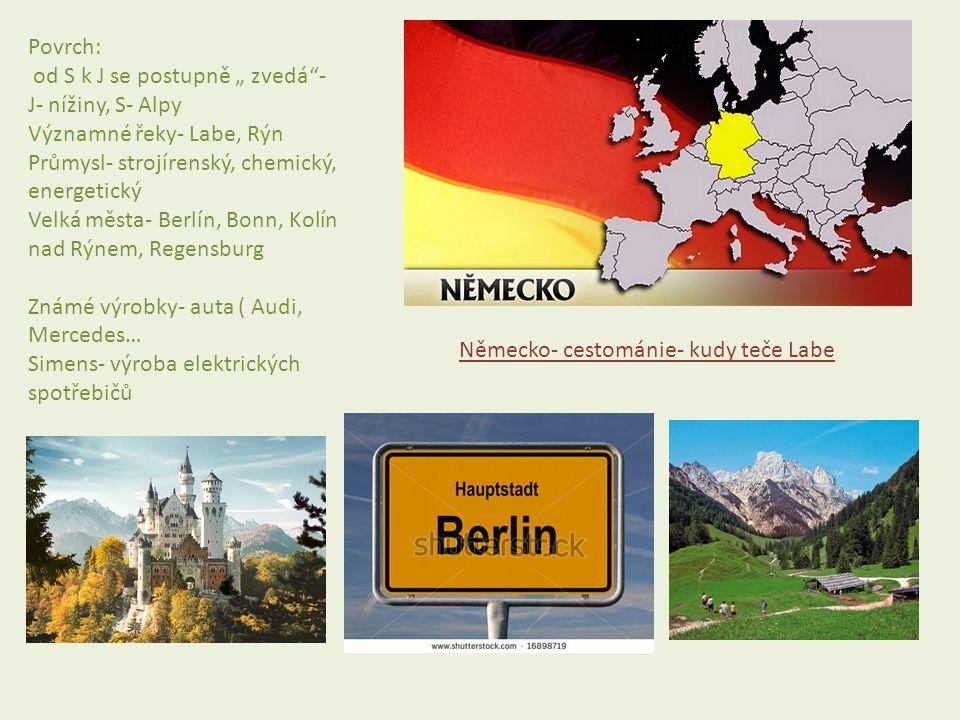 """Povrch: od S k J se postupně """" zvedá""""- J- nížiny, S- Alpy Významné řeky- Labe, Rýn Průmysl- strojírenský, chemický, energetický Velká města- Berlín, B"""