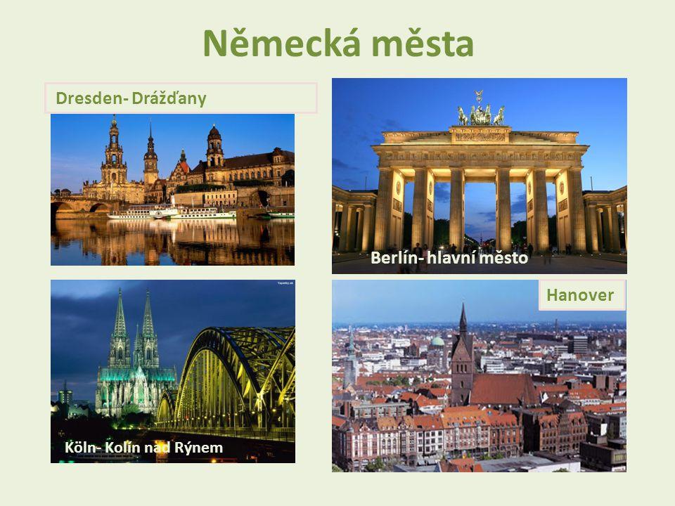 Německá města Dresden- Drážďany Berlín- hlavní město Köln- Kolín nad Rýnem Hanover