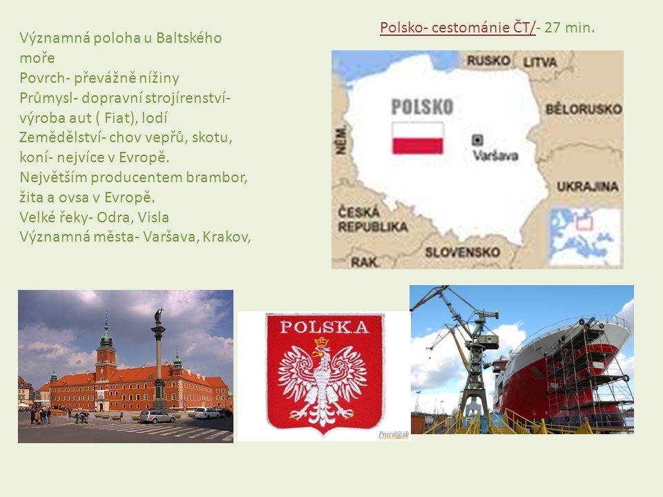 Významná poloha u Baltského moře Povrch- převážně nížiny Průmysl- dopravní strojírenství- výroba aut ( Fiat), lodí Zemědělství- chov vepřů, skotu, kon