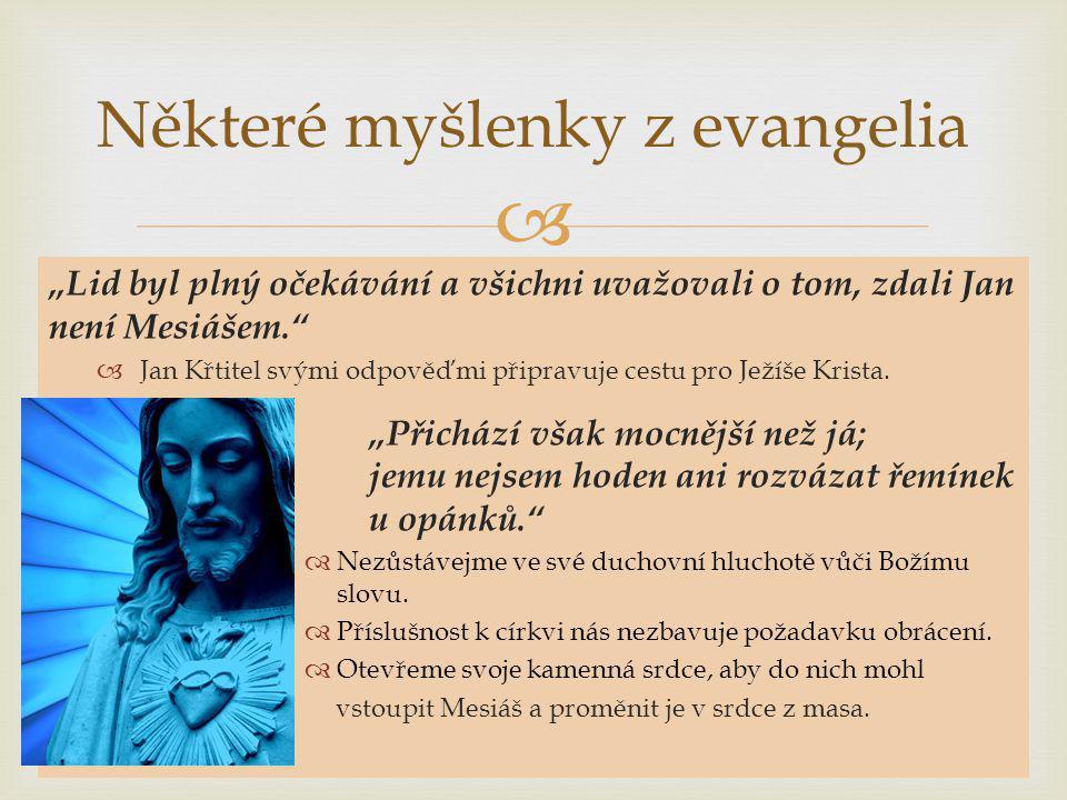 """ """"Lid byl plný očekávání a všichni uvažovali o tom, zdali Jan není Mesiášem.  Jan Křtitel svými odpověďmi připravuje cestu pro Ježíše Krista."""
