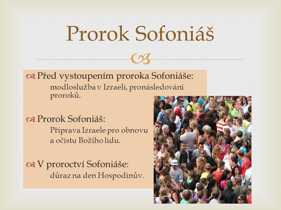  Před vystoupením proroka Sofoniáše: modloslužba v Izraeli, pronásledování proroků.