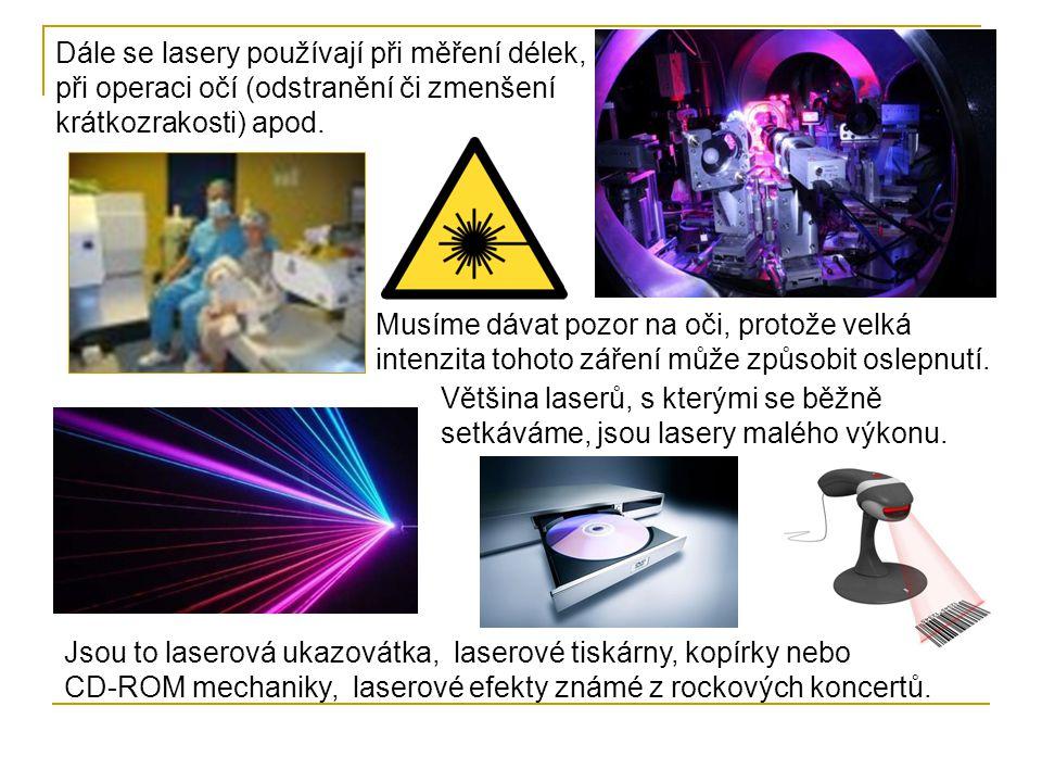 Většina laserů, s kterými se běžně setkáváme, jsou lasery malého výkonu.