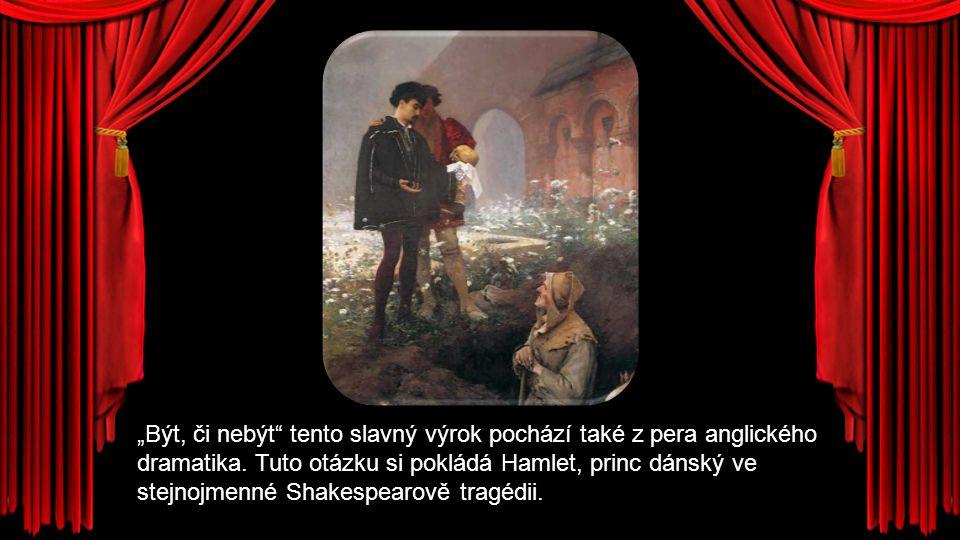 """Být, či nebýt"" tento slavný výrok pochází také z pera anglického dramatika. Tuto otázku si pokládá Hamlet, princ dánský ve stejnojmenné Shakespearově"