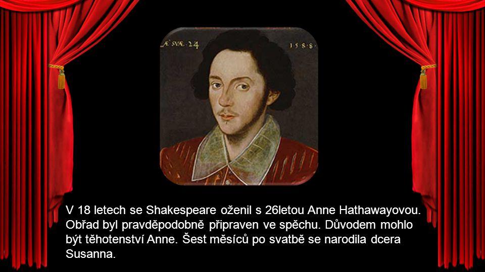 V 18 letech se Shakespeare oženil s 26letou Anne Hathawayovou. Obřad byl pravděpodobně připraven ve spěchu. Důvodem mohlo být těhotenství Anne. Šest m