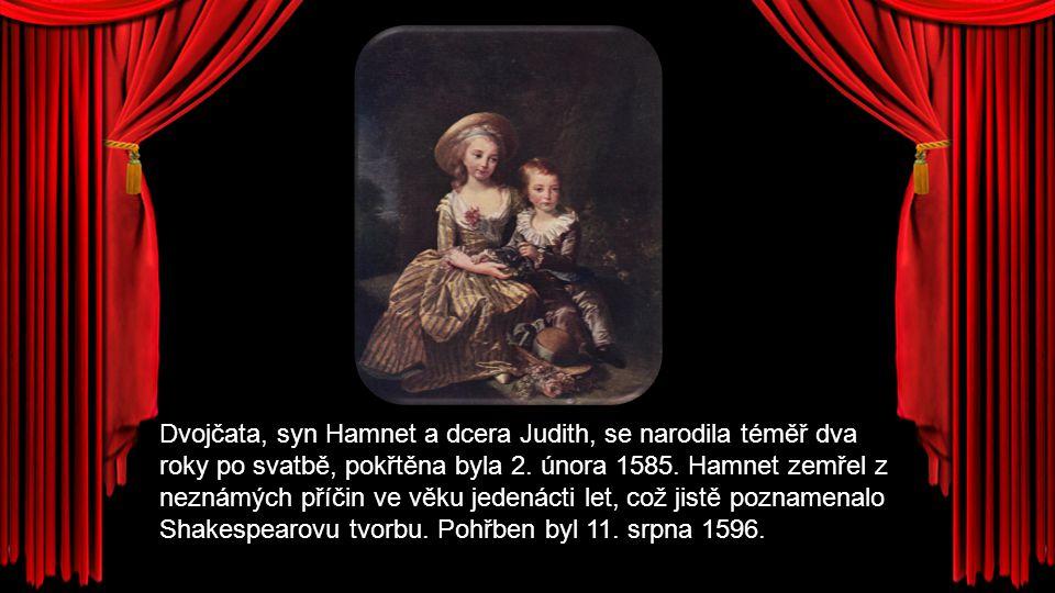 Dvojčata, syn Hamnet a dcera Judith, se narodila téměř dva roky po svatbě, pokřtěna byla 2. února 1585. Hamnet zemřel z neznámých příčin ve věku jeden