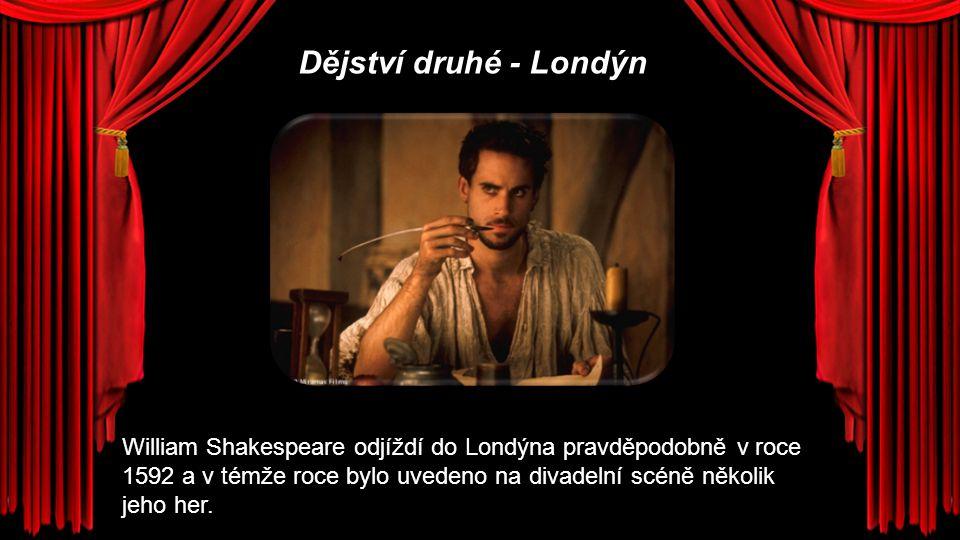 Dějství druhé - Londýn William Shakespeare odjíždí do Londýna pravděpodobně v roce 1592 a v témže roce bylo uvedeno na divadelní scéně několik jeho he