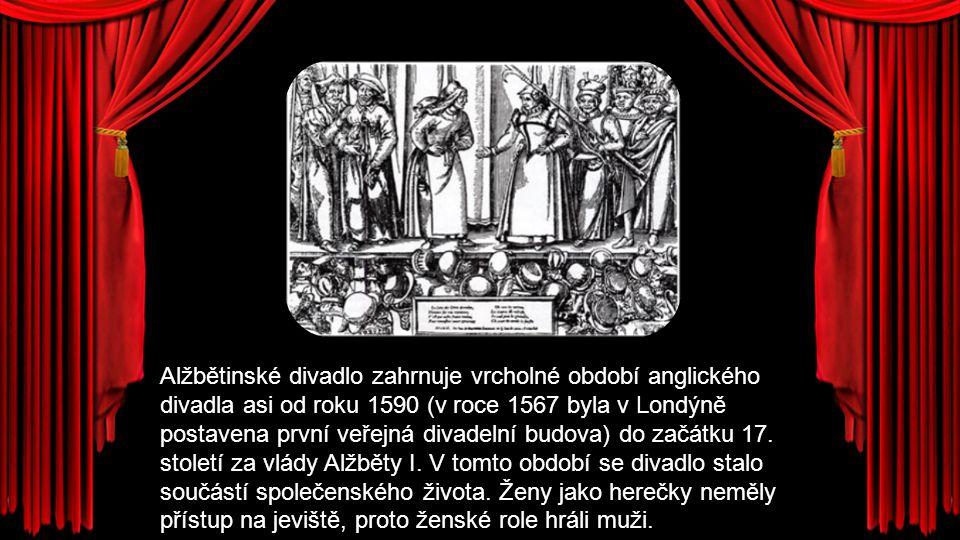 Alžbětinské divadlo zahrnuje vrcholné období anglického divadla asi od roku 1590 (v roce 1567 byla v Londýně postavena první veřejná divadelní budova)