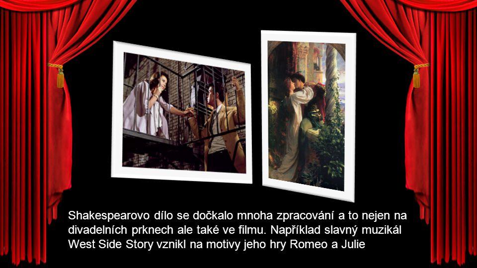 Shakespearovo dílo se dočkalo mnoha zpracování a to nejen na divadelních prknech ale také ve filmu. Například slavný muzikál West Side Story vznikl na
