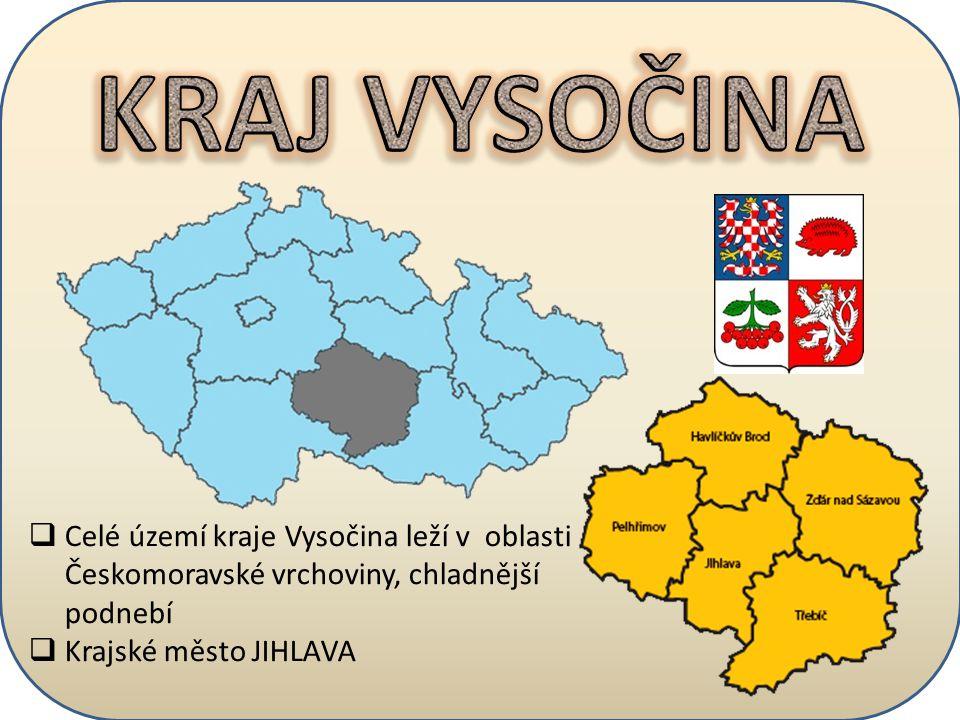  Celé území kraje Vysočina leží v oblasti Českomoravské vrchoviny, chladnější podnebí  Krajské město JIHLAVA
