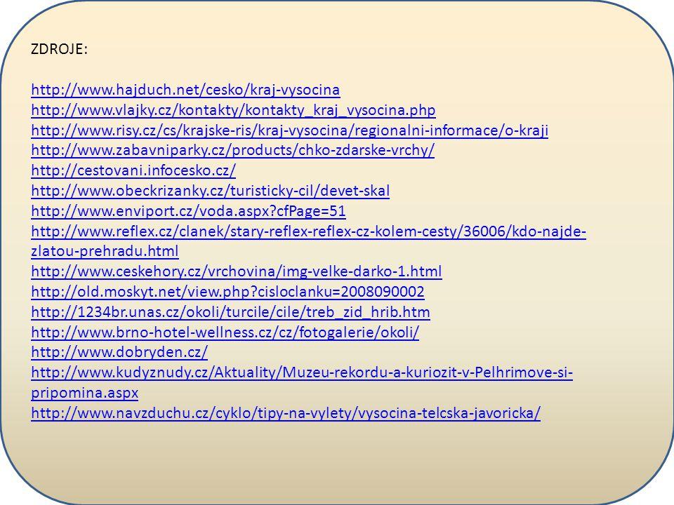 ZDROJE: http://www.hajduch.net/cesko/kraj-vysocina http://www.vlajky.cz/kontakty/kontakty_kraj_vysocina.php http://www.risy.cz/cs/krajske-ris/kraj-vys