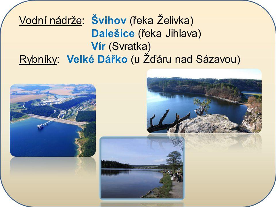 Vodní nádrže: Švihov (řeka Želivka) Dalešice (řeka Jihlava) Vír (Svratka) Rybníky: Velké Dářko (u Žďáru nad Sázavou)