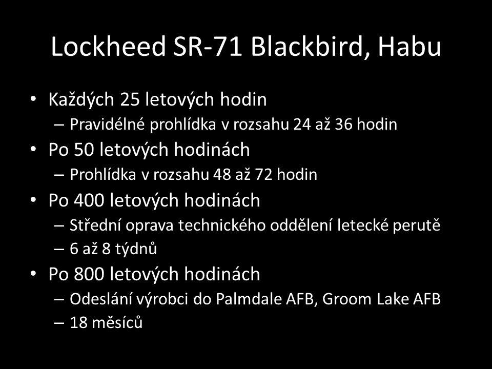 Lockheed SR-71 Blackbird, Habu • Každých 25 letových hodin – Pravidélné prohlídka v rozsahu 24 až 36 hodin • Po 50 letových hodinách – Prohlídka v rozsahu 48 až 72 hodin • Po 400 letových hodinách – Střední oprava technického oddělení letecké perutě – 6 až 8 týdnů • Po 800 letových hodinách – Odeslání výrobci do Palmdale AFB, Groom Lake AFB – 18 měsíců
